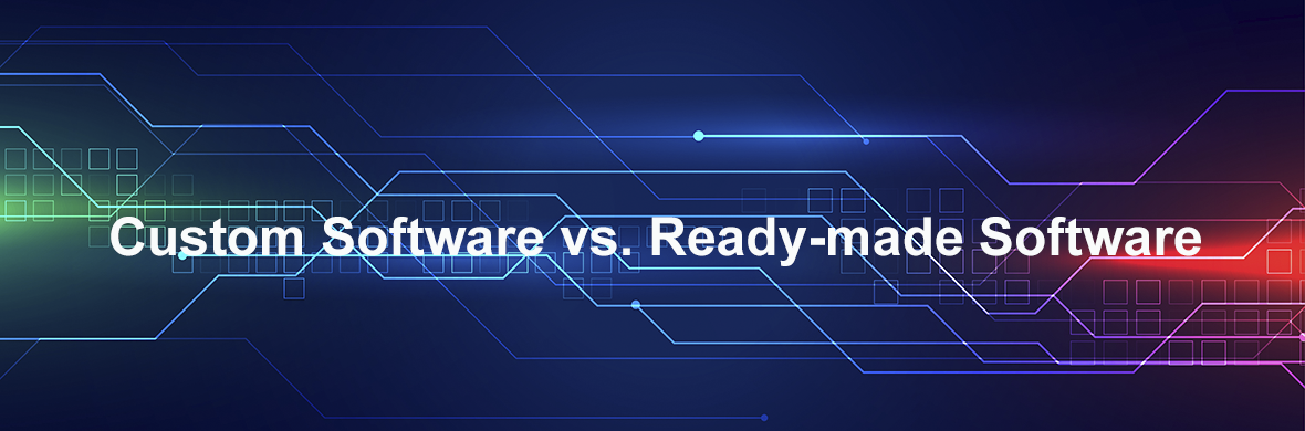 Choice between custom and ready-made software